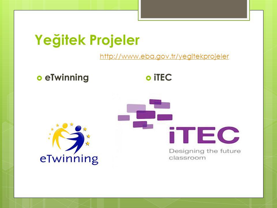 Yeğitek Projeler  eTwinning  iTEC http://www.eba.gov.tr/yegitekprojeler