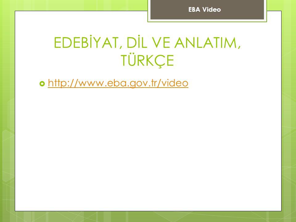 EDEBİYAT, DİL VE ANLATIM, TÜRKÇE  http://www.eba.gov.tr/video http://www.eba.gov.tr/video EBA Video