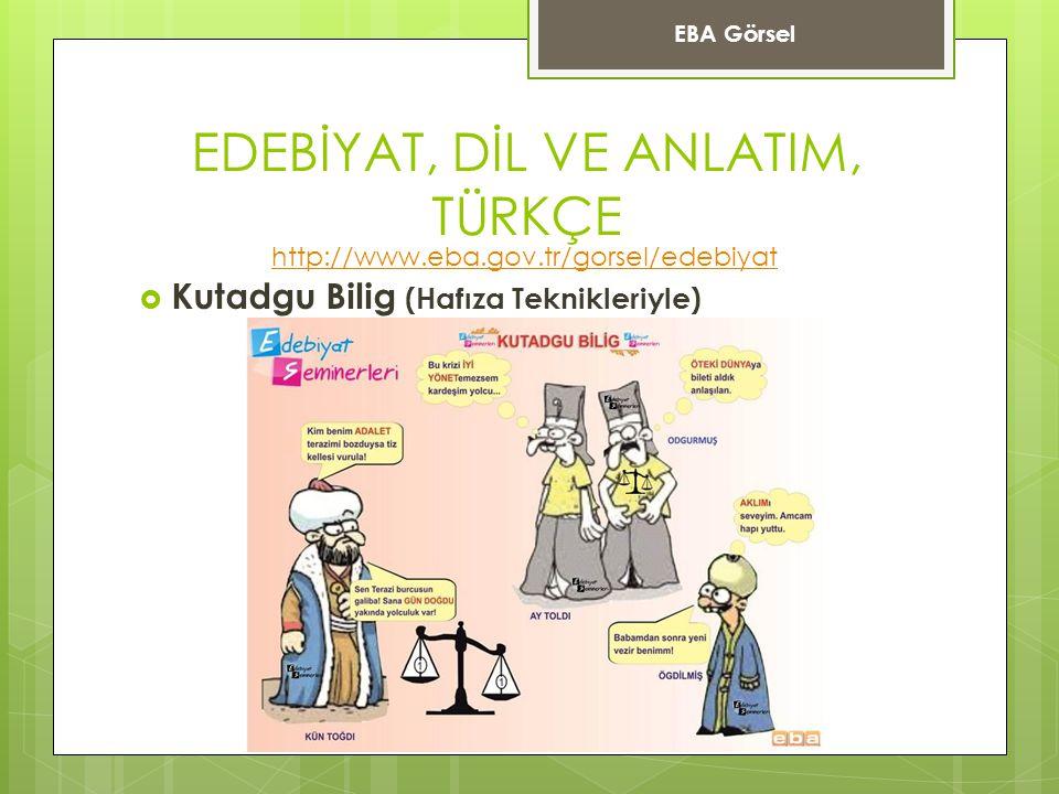 EDEBİYAT, DİL VE ANLATIM, TÜRKÇE  Kutadgu Bilig (Hafıza Teknikleriyle) EBA Görsel http://www.eba.gov.tr/gorsel/edebiyat
