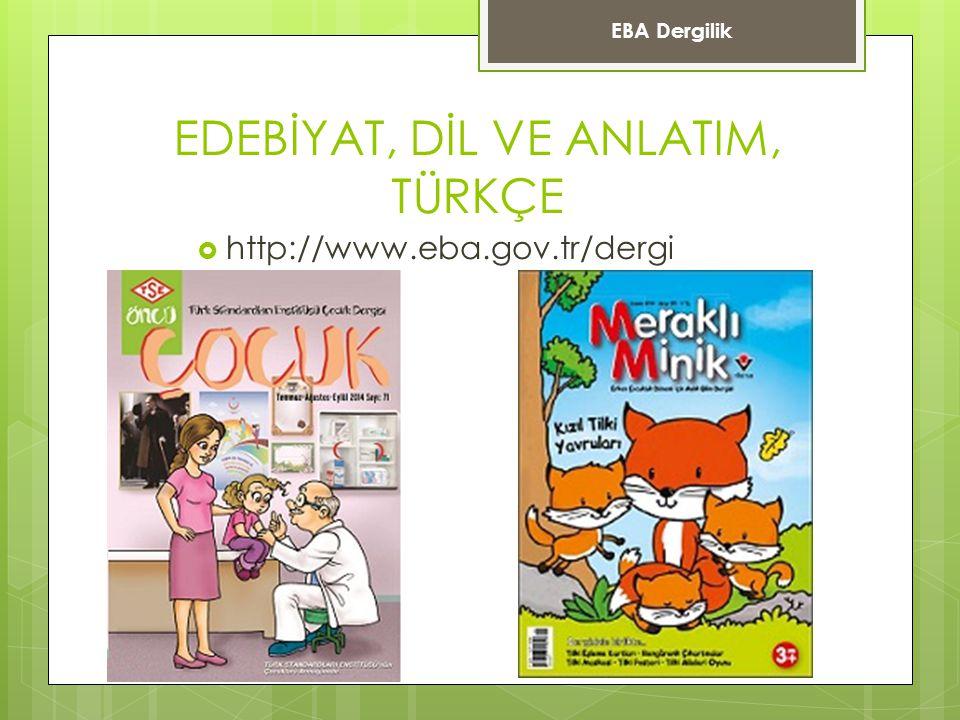 EDEBİYAT, DİL VE ANLATIM, TÜRKÇE  http://www.eba.gov.tr/dergi EBA Dergilik