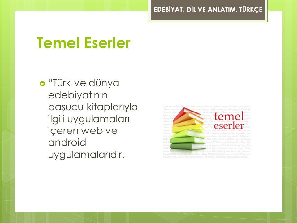 """Temel Eserler  """"Türk ve dünya edebiyatının başucu kitaplarıyla ilgili uygulamaları içeren web ve android uygulamalarıdır. EDEBİYAT, DİL VE ANLATIM, T"""