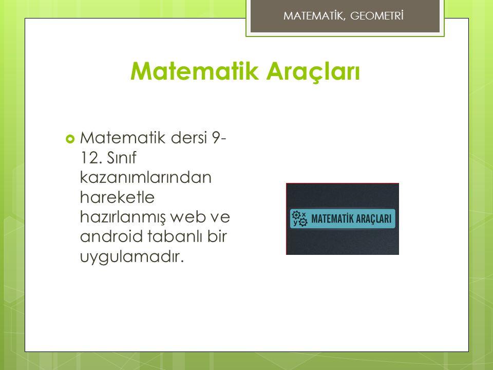 Matematik Araçları  Matematik dersi 9- 12. Sınıf kazanımlarından hareketle hazırlanmış web ve android tabanlı bir uygulamadır. MATEMATİK, GEOMETRİ