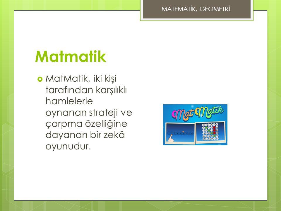 Matmatik  MatMatik, iki kişi tarafından karşılıklı hamlelerle oynanan strateji ve çarpma özelliğine dayanan bir zekâ oyunudur. MATEMATİK, GEOMETRİ