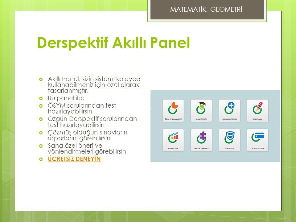 Derspektif Akıllı Panel  Akıllı Panel, sizin sistemi kolayca kullanabilmeniz için özel olarak tasarlanmıştır.  Bu panel ile;  ÖSYM sorularından tes