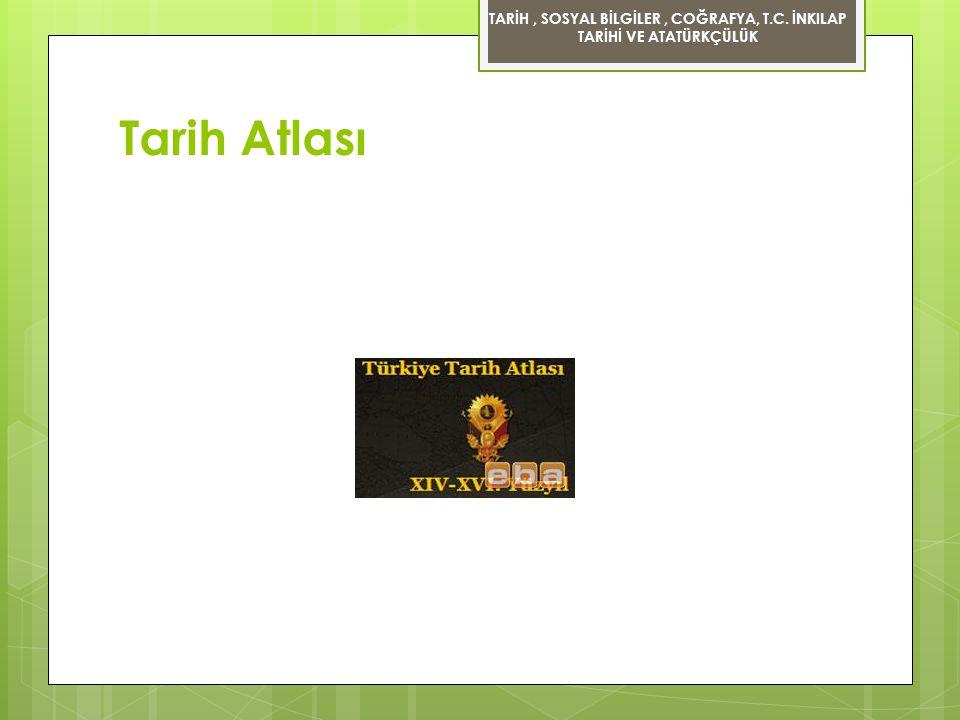 Tarih Atlası TARİH, SOSYAL BİLGİLER, COĞRAFYA, T.C. İNKILAP TARİHİ VE ATATÜRKÇÜLÜK