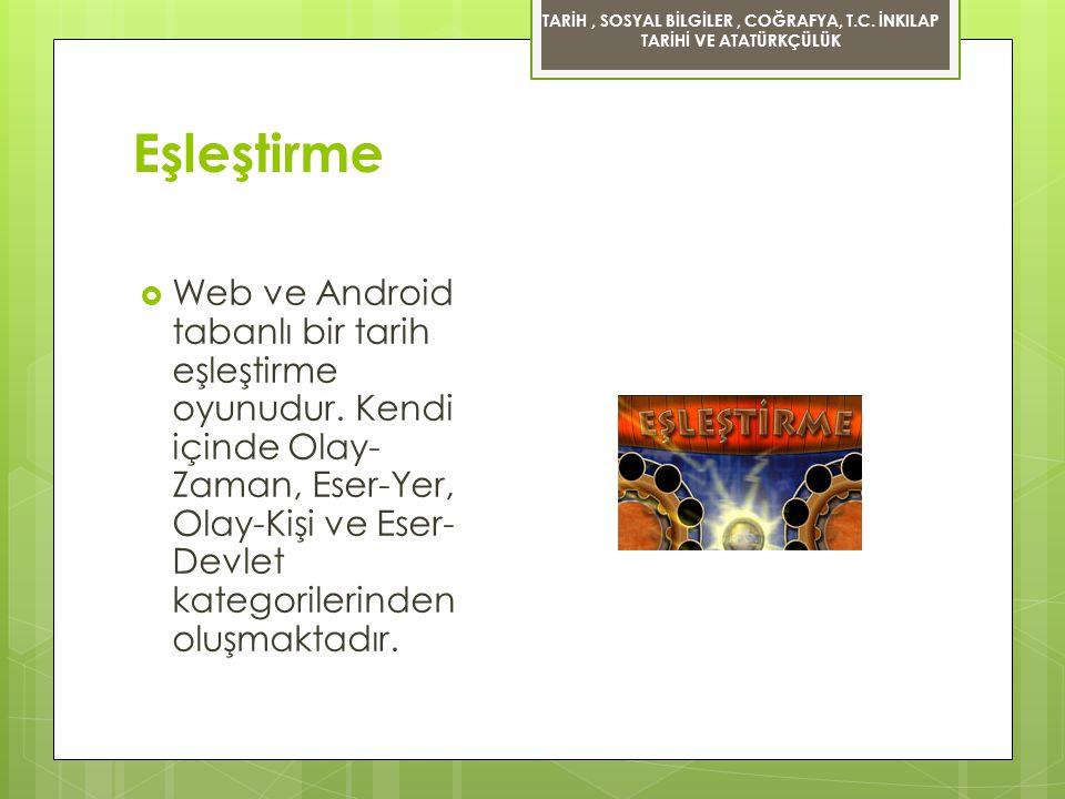 Eşleştirme  Web ve Android tabanlı bir tarih eşleştirme oyunudur. Kendi içinde Olay- Zaman, Eser-Yer, Olay-Kişi ve Eser- Devlet kategorilerinden oluş