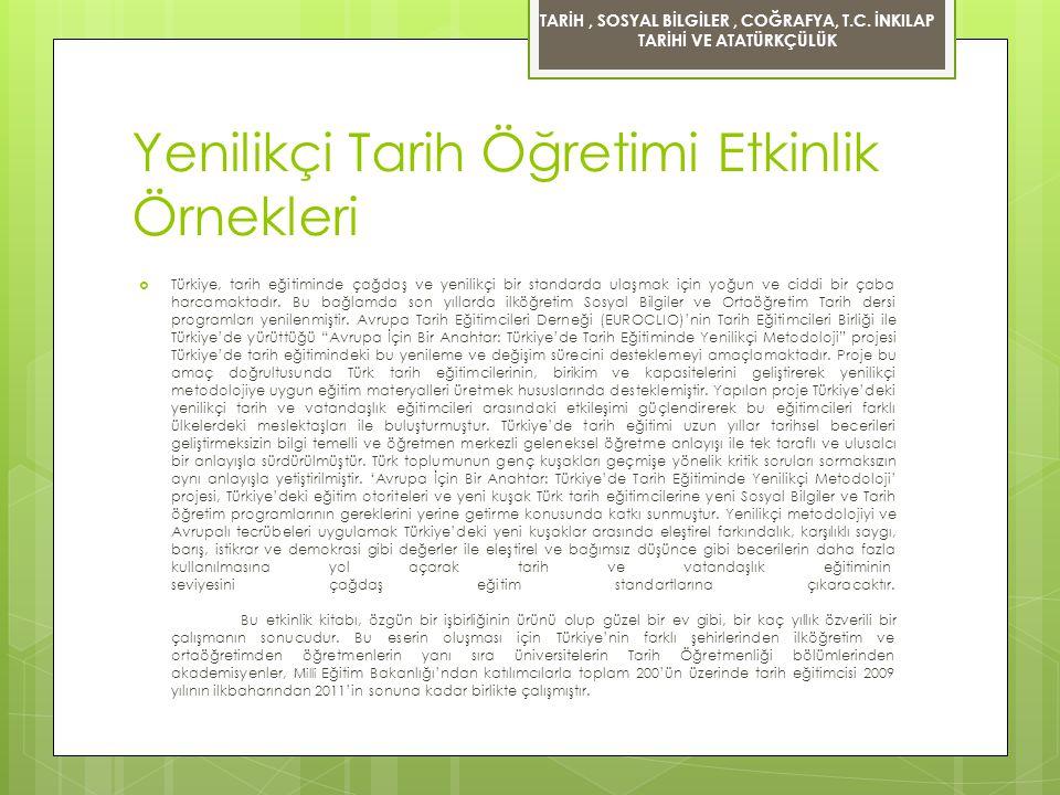 Yenilikçi Tarih Öğretimi Etkinlik Örnekleri  Türkiye, tarih eğitiminde çağdaş ve yenilikçi bir standarda ulaşmak için yoğun ve ciddi bir çaba harcama