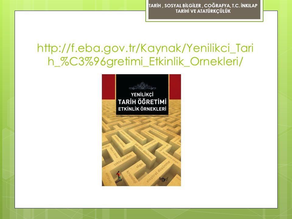 http://f.eba.gov.tr/Kaynak/Yenilikci_Tari h_%C3%96gretimi_Etkinlik_Ornekleri/ TARİH, SOSYAL BİLGİLER, COĞRAFYA, T.C. İNKILAP TARİHİ VE ATATÜRKÇÜLÜK