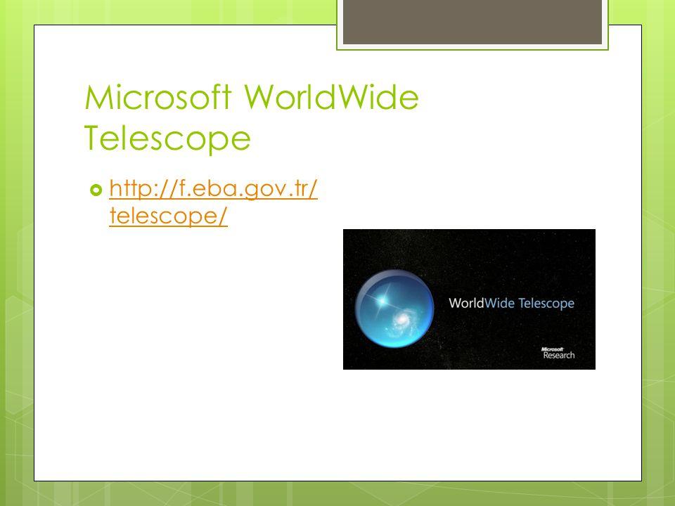 Microsoft WorldWide Telescope  http://f.eba.gov.tr/ telescope/ http://f.eba.gov.tr/ telescope/