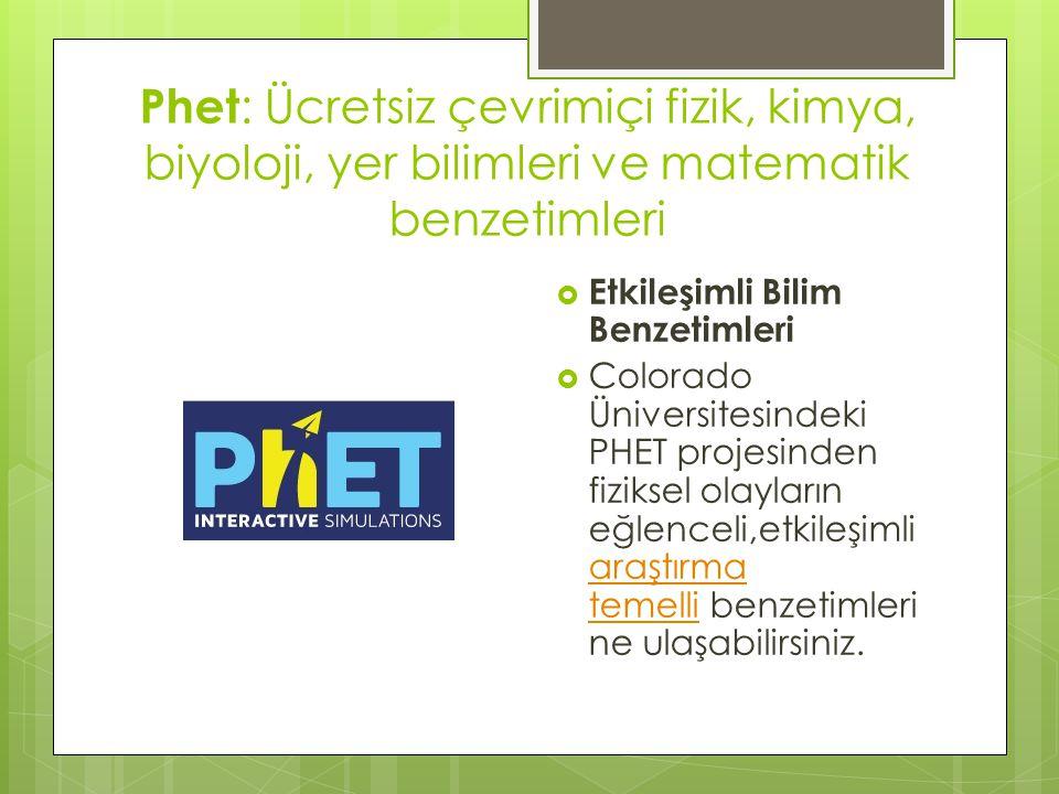 Phet : Ücretsiz çevrimiçi fizik, kimya, biyoloji, yer bilimleri ve matematik benzetimleri  Etkileşimli Bilim Benzetimleri  Colorado Üniversitesindek