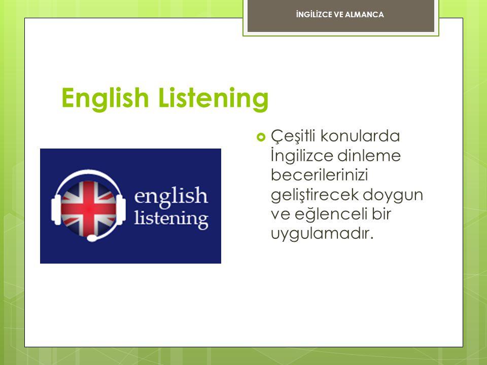 English Listening  Çeşitli konularda İngilizce dinleme becerilerinizi geliştirecek doygun ve eğlenceli bir uygulamadır. İNGİLİZCE VE ALMANCA