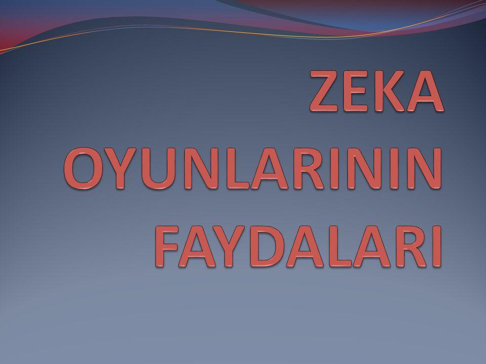 ZEKA OYUNLARI Başarısızlıklar karşısında yılmamayı, sistemli ve disiplinli çalışmayı öğretir.