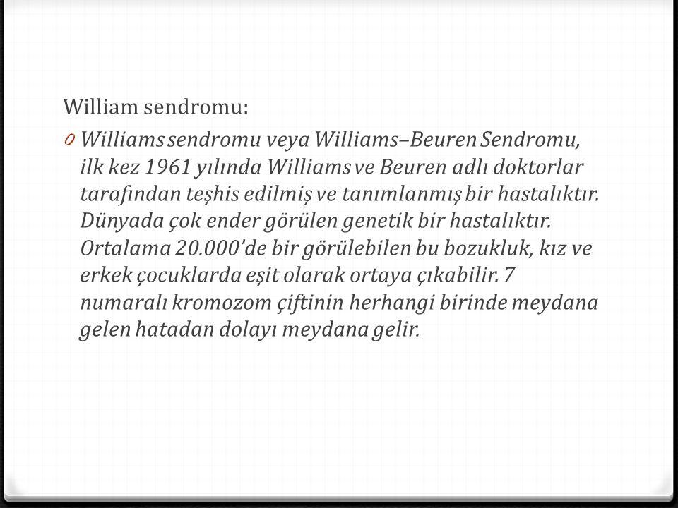 William sendromu: 0 Williams sendromu veya Williams–Beuren Sendromu, ilk kez 1961 yılında Williams ve Beuren adlı doktorlar tarafından teşhis edilmiş
