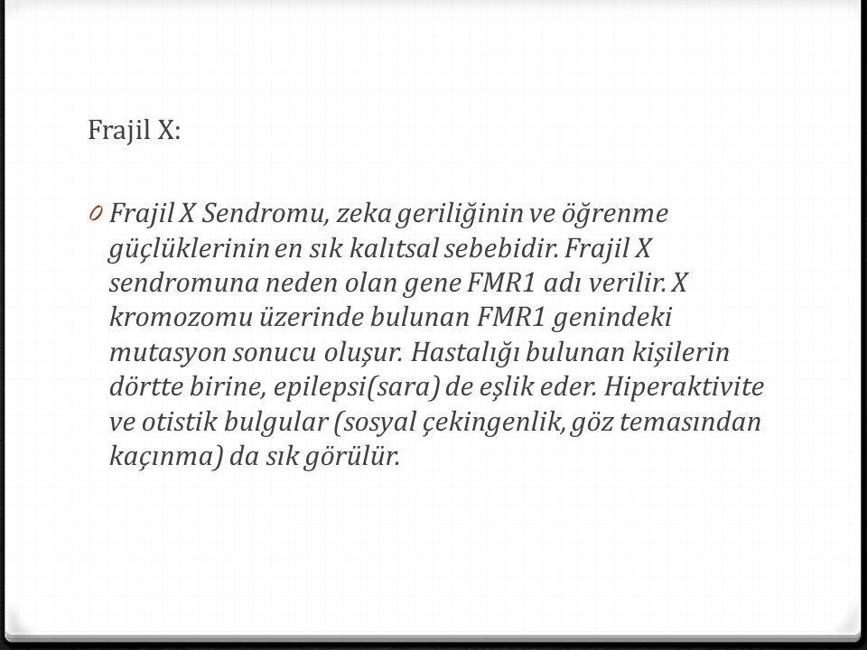 Frajil X: 0 Frajil X Sendromu, zeka geriliğinin ve öğrenme güçlüklerinin en sık kalıtsal sebebidir. Frajil X sendromuna neden olan gene FMR1 adı veril