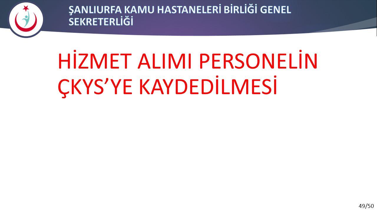 49/50 HİZMET ALIMI PERSONELİN ÇKYS'YE KAYDEDİLMESİ