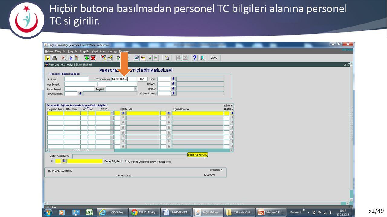 52/49 Hiçbir butona basılmadan personel TC bilgileri alanına personel TC si girilir.