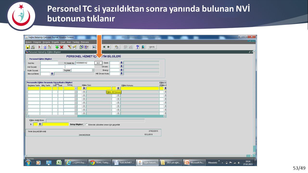 53/49 Personel TC si yazıldıktan sonra yanında bulunan NVİ butonuna tıklanır