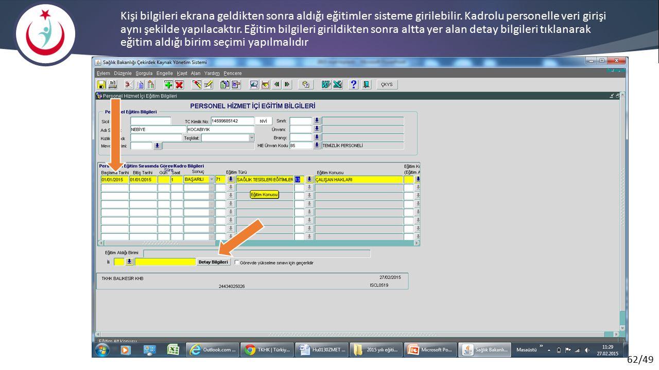 62/49 Kişi bilgileri ekrana geldikten sonra aldığı eğitimler sisteme girilebilir. Kadrolu personelle veri girişi aynı şekilde yapılacaktır. Eğitim bil
