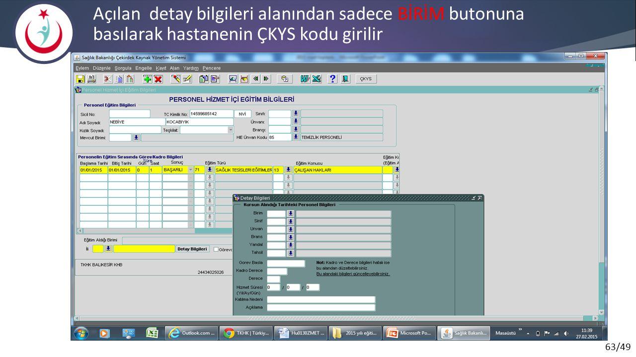 63/49 Açılan detay bilgileri alanından sadece BİRİM butonuna basılarak hastanenin ÇKYS kodu girilir
