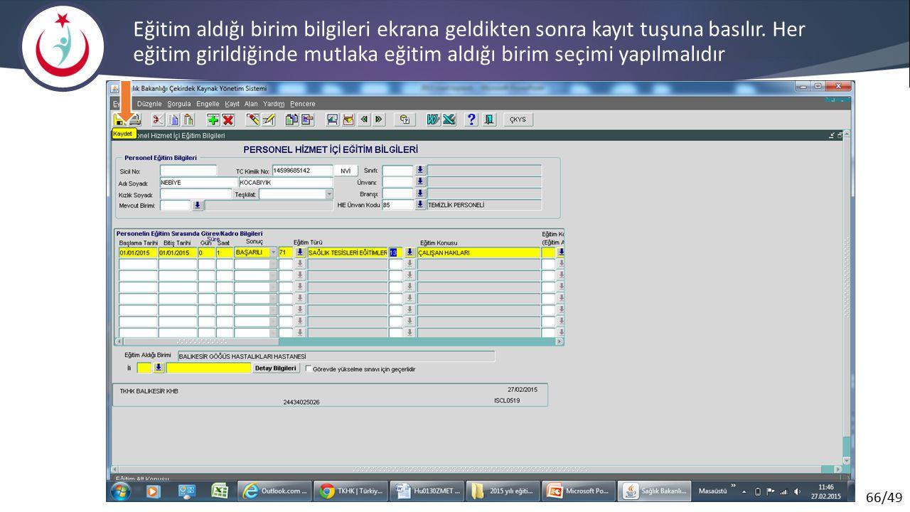 66/49 Eğitim aldığı birim bilgileri ekrana geldikten sonra kayıt tuşuna basılır. Her eğitim girildiğinde mutlaka eğitim aldığı birim seçimi yapılmalıd