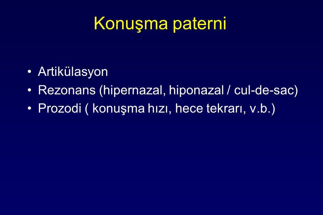 Konuşma paterni Artikülasyon Rezonans (hipernazal, hiponazal / cul-de-sac) Prozodi ( konuşma hızı, hece tekrarı, v.b.)