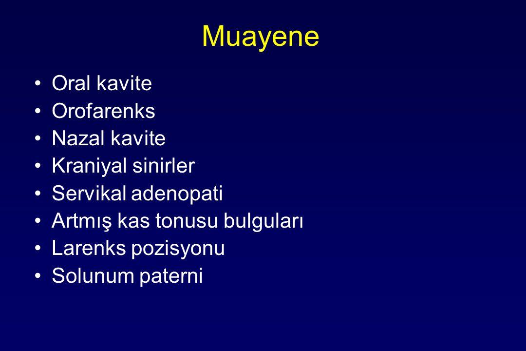 Muayene Oral kavite Orofarenks Nazal kavite Kraniyal sinirler Servikal adenopati Artmış kas tonusu bulguları Larenks pozisyonu Solunum paterni