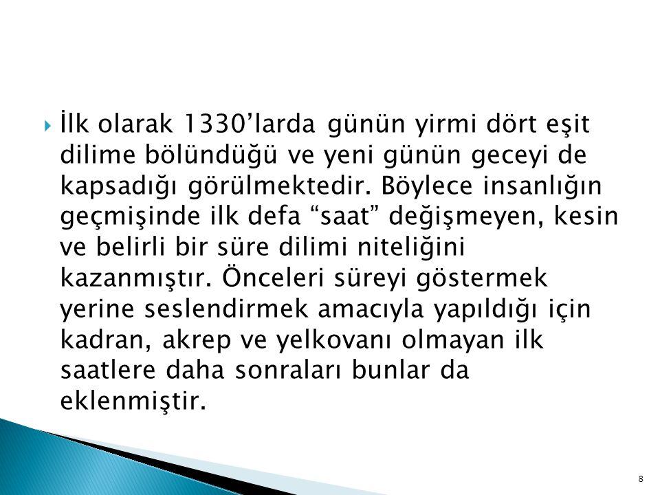 8  İlk olarak 1330'larda günün yirmi dört eşit dilime bölündüğü ve yeni günün geceyi de kapsadığı görülmektedir.
