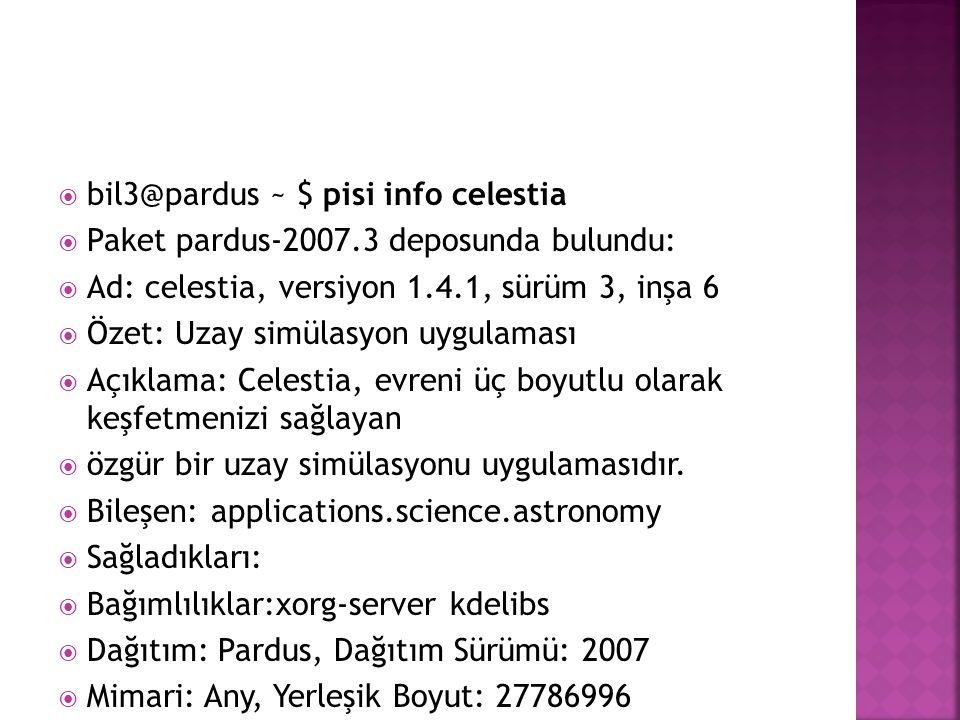 bil3@pardus ~ $ pisi info celestia  Paket pardus-2007.3 deposunda bulundu:  Ad: celestia, versiyon 1.4.1, sürüm 3, inşa 6  Özet: Uzay simülasyon