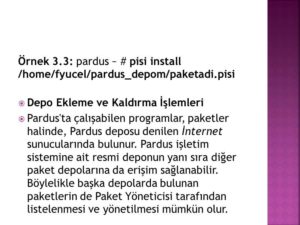 Örnek 3.3: pardus ~ # pisi install /home/fyucel/pardus_depom/paketadi.pisi  Depo Ekleme ve Kaldırma İşlemleri  Pardus'ta çalışabilen programlar, pak