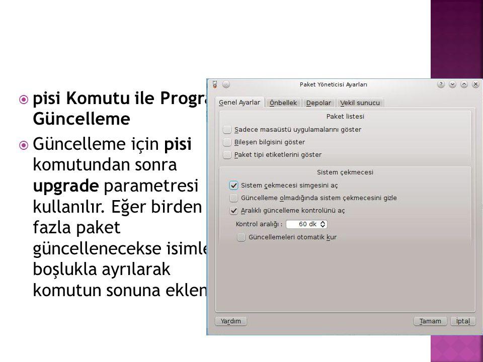  pisi Komutu ile Program Güncelleme  Güncelleme için pisi komutundan sonra upgrade parametresi kullanılır. Eğer birden fazla paket güncellenecekse i