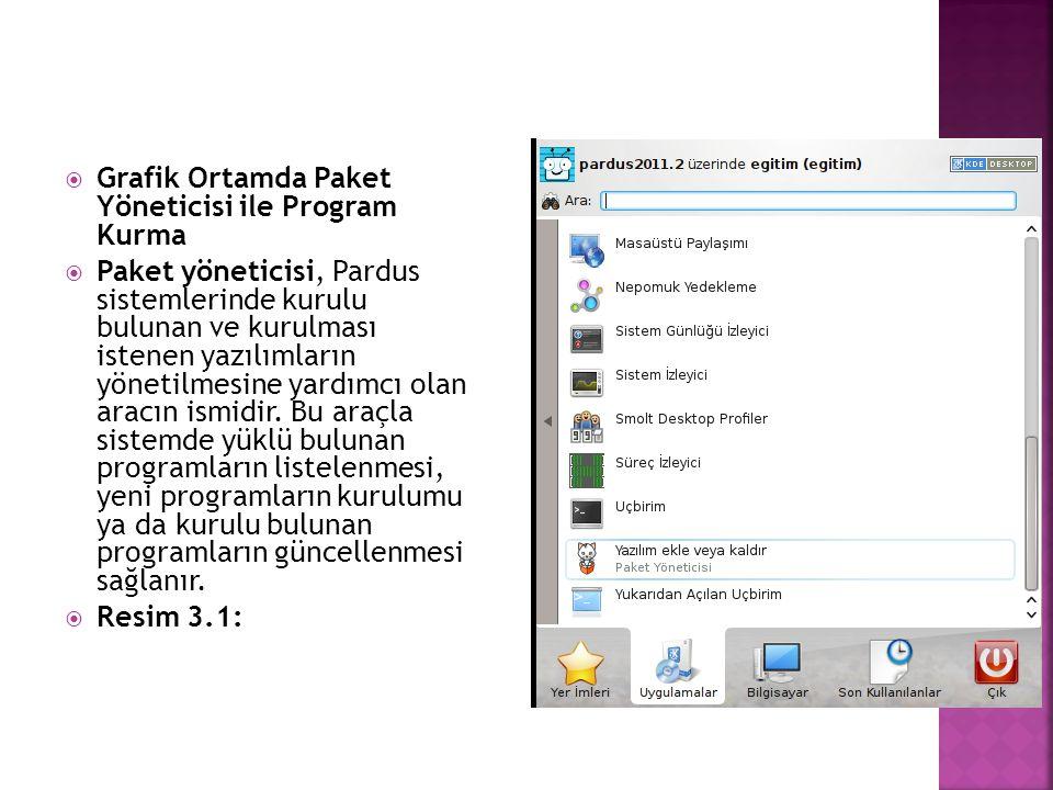 Grafik Ortamda Paket Yöneticisi ile Program Kurma  Paket yöneticisi, Pardus sistemlerinde kurulu bulunan ve kurulması istenen yazılımların yönetilm