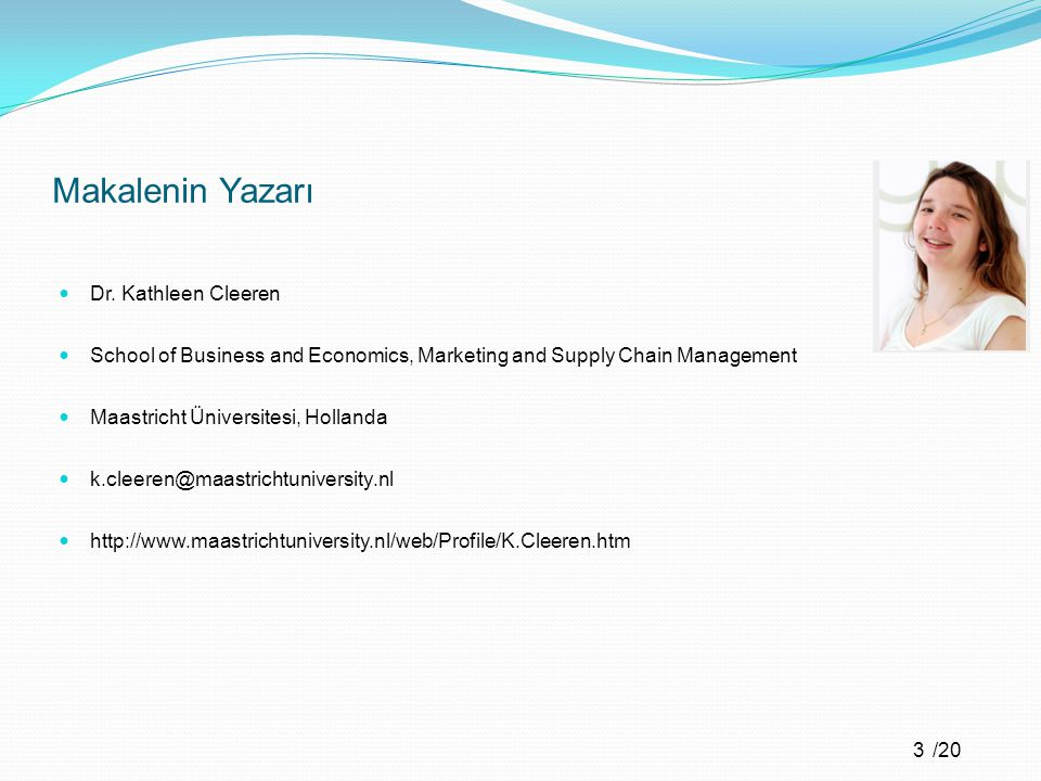/20 Makalenin Yazarı Dr. Kathleen Cleeren School of Business and Economics, Marketing and Supply Chain Management Maastricht Üniversitesi, Hollanda k.
