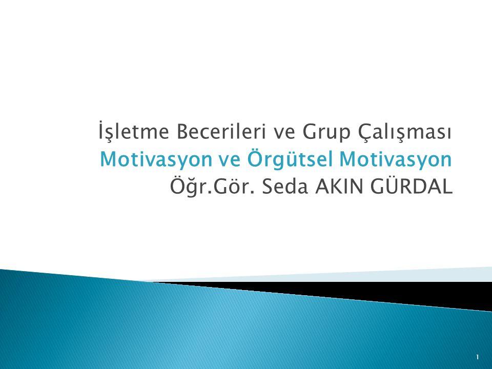 1 İşletme Becerileri ve Grup Çalışması Motivasyon ve Örgütsel Motivasyon Öğr.Gör. Seda AKIN GÜRDAL
