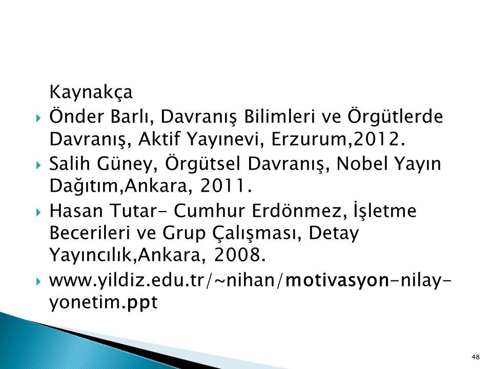 48 Kaynakça  Önder Barlı, Davranış Bilimleri ve Örgütlerde Davranış, Aktif Yayınevi, Erzurum,2012.  Salih Güney, Örgütsel Davranış, Nobel Yayın Dağı