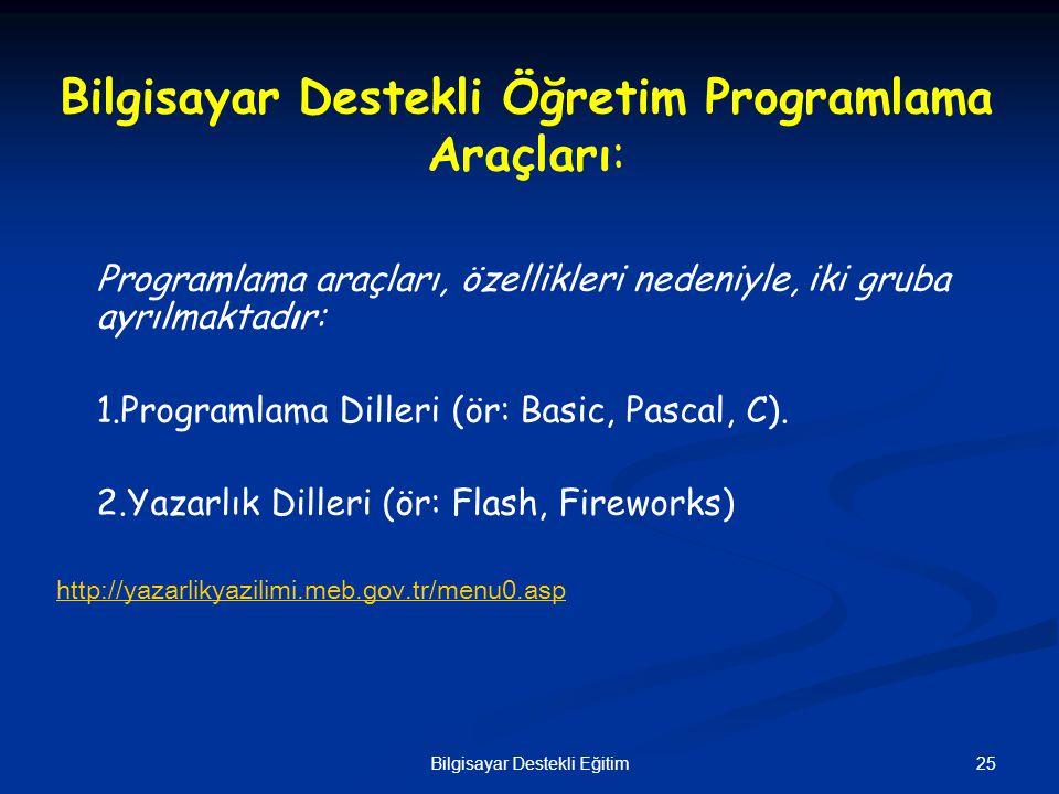 25Bilgisayar Destekli Eğitim Bilgisayar Destekli Öğretim Programlama Araçları: Programlama araçları, özellikleri nedeniyle, iki gruba ayrılmaktadır: 1