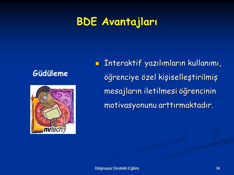34Bilgisayar Destekli Eğitim BDE Avantajları İnteraktif yazılımların kullanımı, öğrenciye özel kişiselleştirilmiş mesajların iletilmesi öğrencinin mot