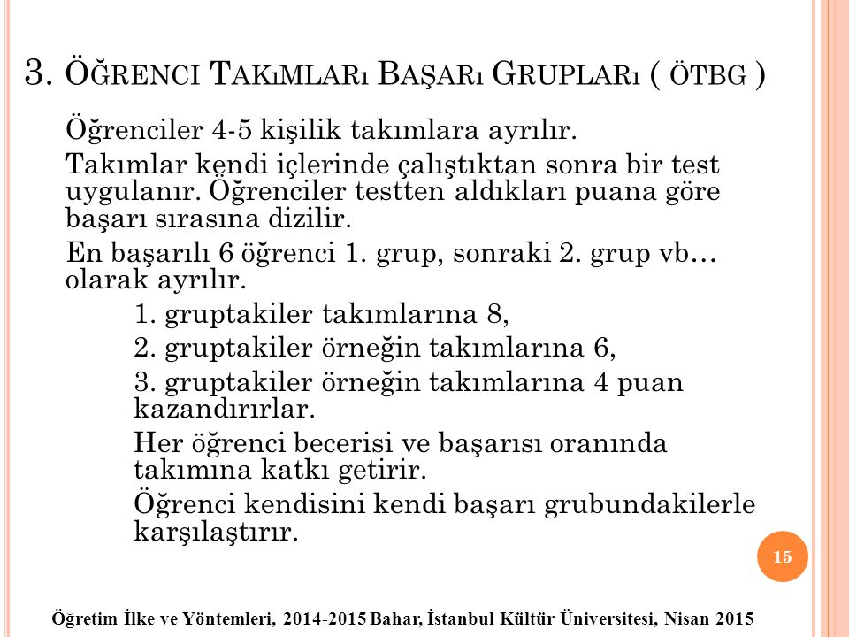 Öğretim İlke ve Yöntemleri, 2014-2015 Bahar, İstanbul Kültür Üniversitesi, Nisan 2015 3. Ö ĞRENCI T AKıMLARı B AŞARı G RUPLARı ( ÖTBG ) Öğrenciler 4-5