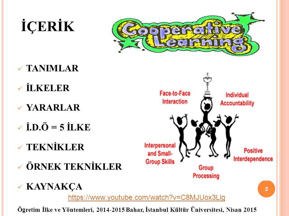 Öğretim İlke ve Yöntemleri, 2014-2015 Bahar, İstanbul Kültür Üniversitesi, Nisan 2015 İÇERİK TANIMLAR İLKELER YARARLAR İ.D.Ö = 5 İLKE TEKNİKLER ÖRNEK