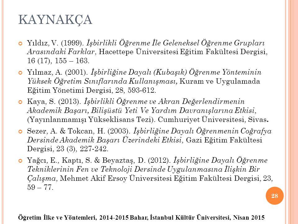 Öğretim İlke ve Yöntemleri, 2014-2015 Bahar, İstanbul Kültür Üniversitesi, Nisan 2015 KAYNAKÇA Yıldız, V. (1999). İşbirlikli Öğrenme İle Geleneksel Öğ