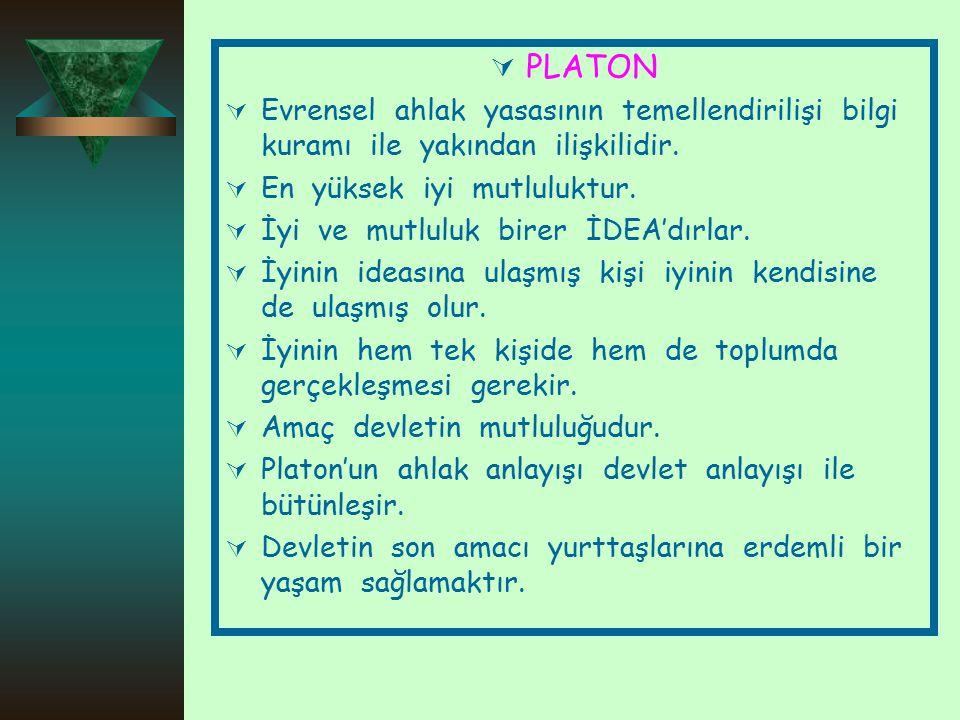  PLATON  Evrensel ahlak yasasının temellendirilişi bilgi kuramı ile yakından ilişkilidir.