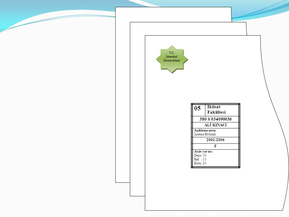 05 İktisat Fakültesi 380 S 034090036 ALİ KINACI Açıklama notu: İşletme Bölümü 2002-2006 F Arşiv yer no: Depo: 01 Raf : 13 Kutu: 20 T.C. İstanbul Ünive