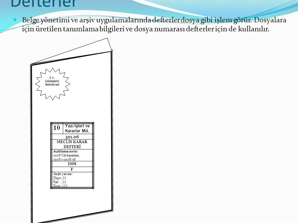 Defterler Belge yönetimi ve arşiv uygulamalarında defterler dosya gibi işlem görür. Dosyalara için üretilen tanımlama bilgileri ve dosya numarası deft
