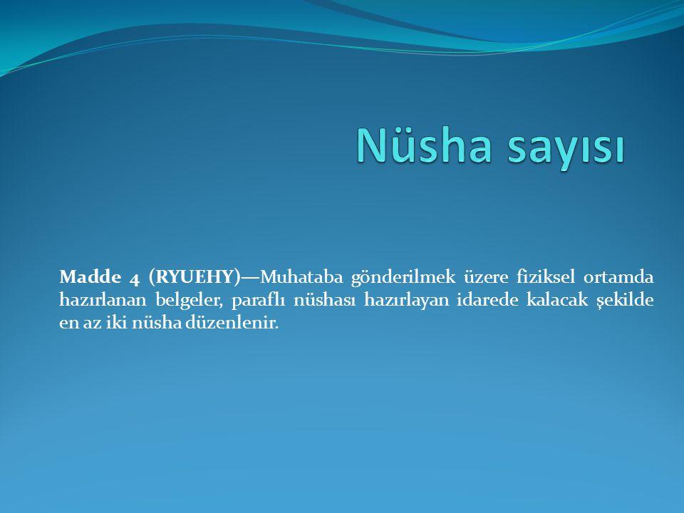 Madde 4 (RYUEHY)—Muhataba gönderilmek üzere fiziksel ortamda hazırlanan belgeler, paraflı nüshası hazırlayan idarede kalacak şekilde en az iki nüsha d
