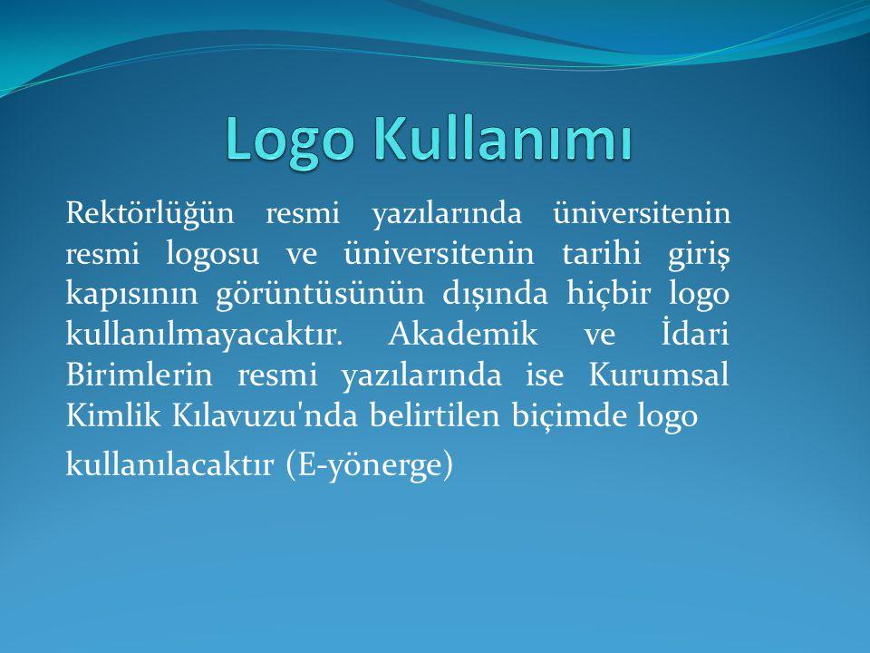 Rektörlüğün resmi yazılarında üniversitenin resmi logosu ve üniversitenin tarihi giriş kapısının görüntüsünün dışında hiçbir logo kullanılmayacaktır.