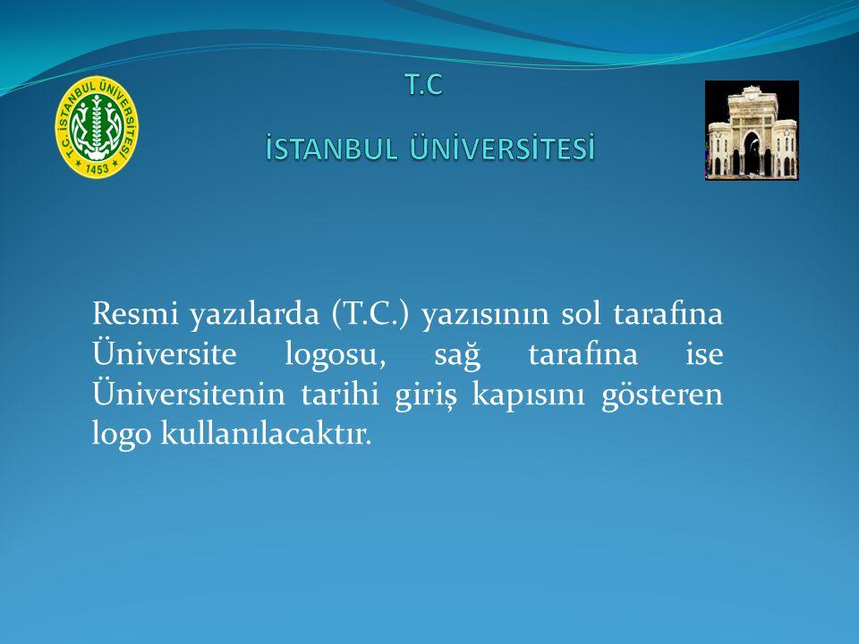Resmi yazılarda (T.C.) yazısının sol tarafına Üniversite logosu, sağ tarafına ise Üniversitenin tarihi giriş kapısını gösteren logo kullanılacaktır.