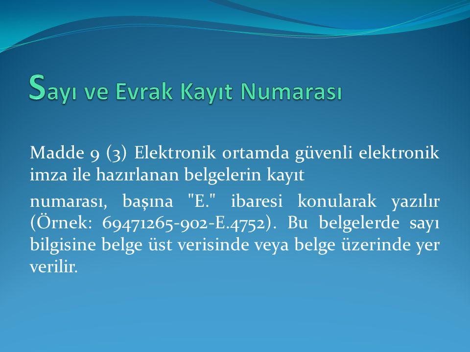Madde 9 (3) Elektronik ortamda güvenli elektronik imza ile hazırlanan belgelerin kayıt numarası, başına
