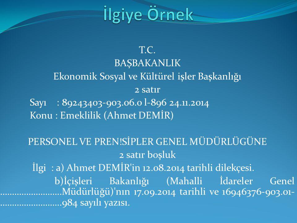 T.C. BAŞBAKANLIK Ekonomik Sosyal ve Kültürel işler Başkanlığı 2 satır Sayı : 89243403-903.06.0 l-896 24.11.2014 Konu : Emeklilik (Ahmet DEMİR) PERSONE
