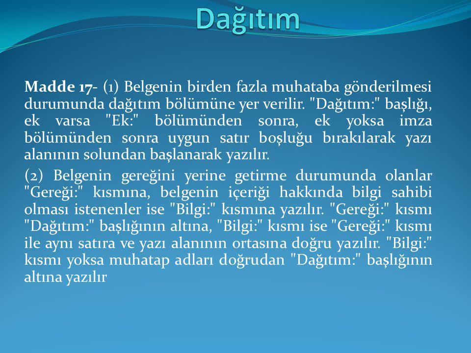 Madde 17- (1) Belgenin birden fazla muhataba gönderilmesi durumunda dağıtım bölümüne yer verilir.