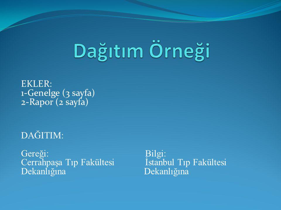 EKLER: 1-Genelge (3 sayfa) 2-Rapor (2 sayfa) DAĞITIM: Gereği: Bilgi: Cerrahpaşa Tıp Fakültesi İstanbul Tıp Fakültesi Dekanlığına Dekanlığına