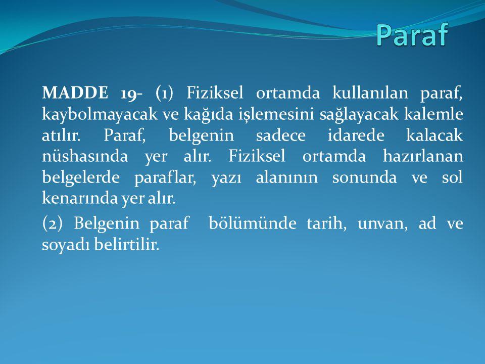 MADDE 19- (1) Fiziksel ortamda kullanılan paraf, kaybolmayacak ve kağıda işlemesini sağlayacak kalemle atılır. Paraf, belgenin sadece idarede kalacak